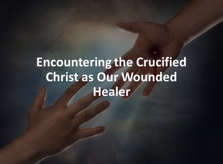 Encountering the Crucified Christ as our Wounded Healer