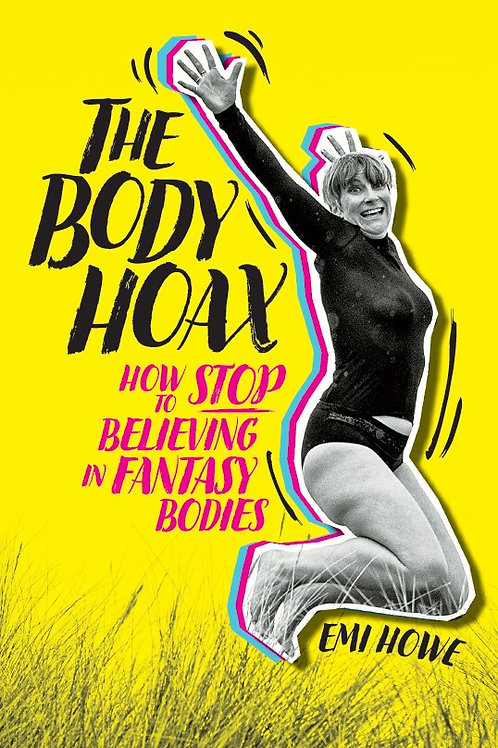 Buy the Book - The Body Hoax: How to Stop Believing in Fantasy Bodies