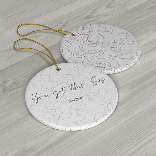 You Got This, Sis Ceramic Ornament