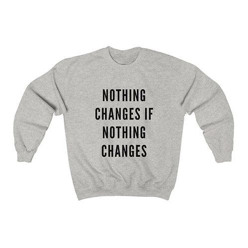 Nothing Changes Crewneck Sweatshirt