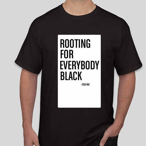 """""""ROOTING FOR EVERYBODY BLACK"""" Shirt"""