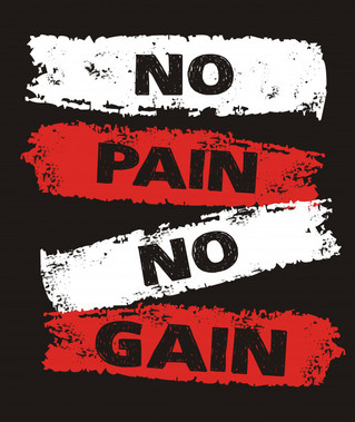 """No Pain, No Gain"""