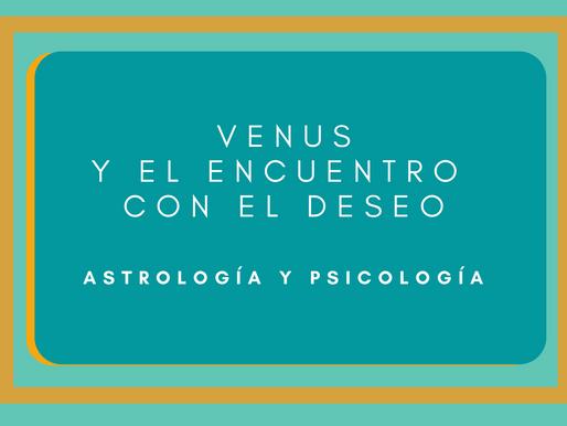 Venus y el encuentro con el deseo. (Astrología y Psicología)