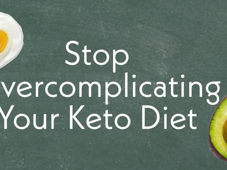 Stop Overcomplicating Your Keto Diet