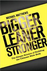 Bigger Leaner Stroner Michael Matthews