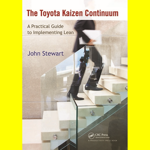 The Toyota Kaizen Continuum - A Practical Guide to Implementing Lean