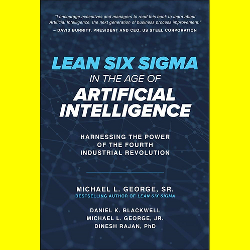 Lean Six Sigma in the Age of Artificial Intelligence - Harnessing the Power of t