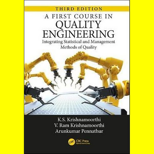 A First Course in Quality Engineering - Integrating Statistical and Management M