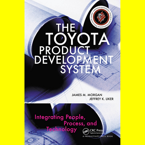The Toyota Product Development System - Integrating People, Process, and Technol