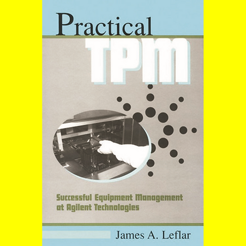 Practical TPM - Successful Equipment Management at Agilent Technologies