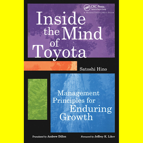Inside the Mind of Toyota - Management Principles for Enduring Growth