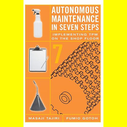 Autonomous Maintenance in Seven Steps - Implementing TPM on the Shop Floor
