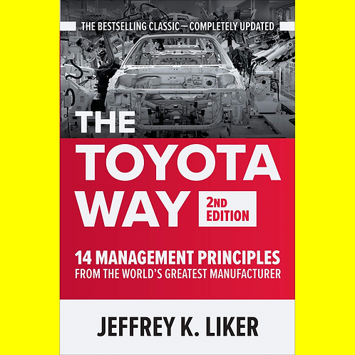 The Toyota Way, Second Edition - 14 Management Principles from the World's Great