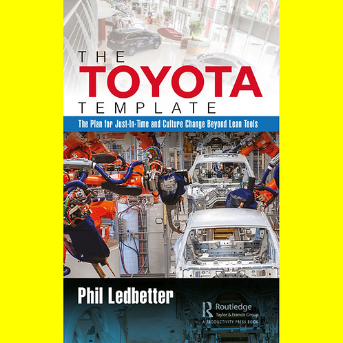 The Toyota Template - The Plan for Just-In-Time and Culture Change Beyond Lean T