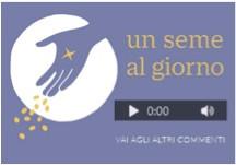 """""""Un seme al giorno"""": commenti audio al Vangelo"""