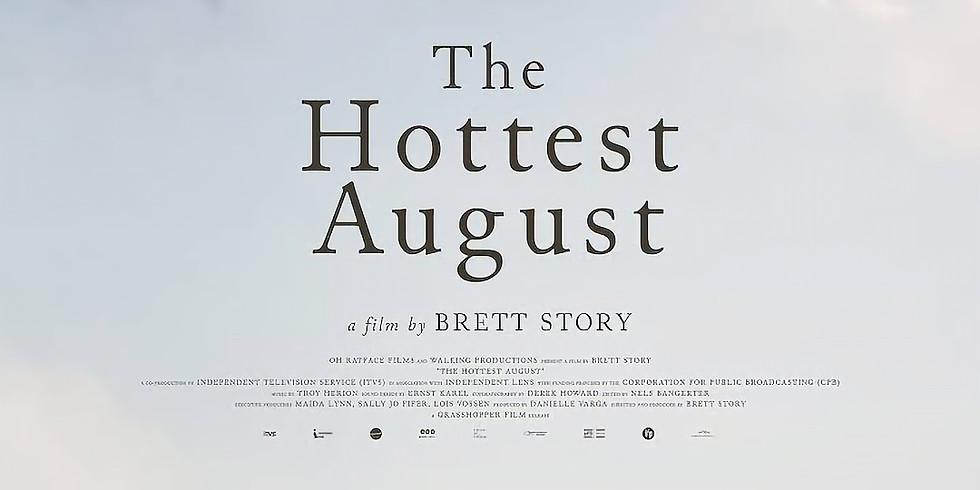 """Free Screening of the Documentary Film """"The Hottest August"""""""