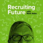 Recruiting Future Podcast with Matt Alder