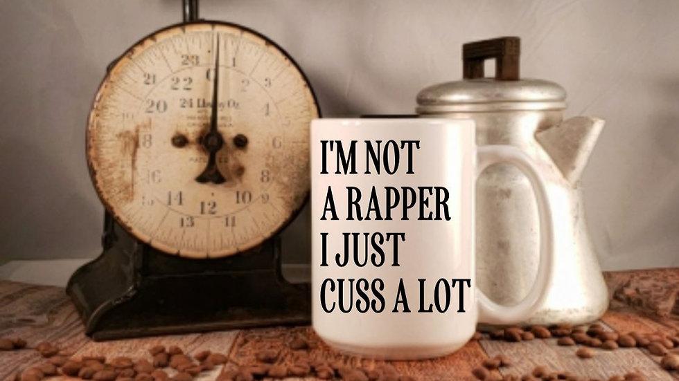 I'm Not A Rapper, I Just Cuss A Lot