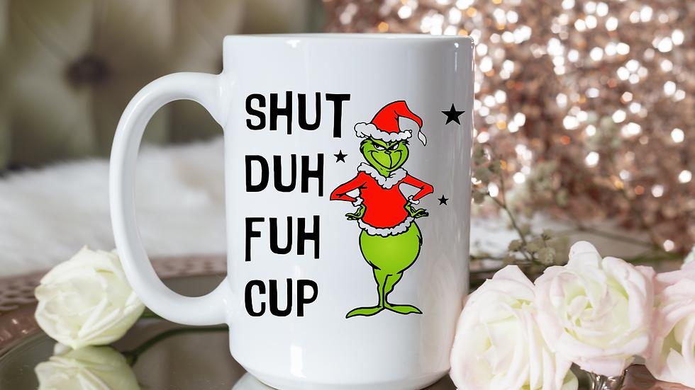 Grinchie Shut Duh Fuh Cup