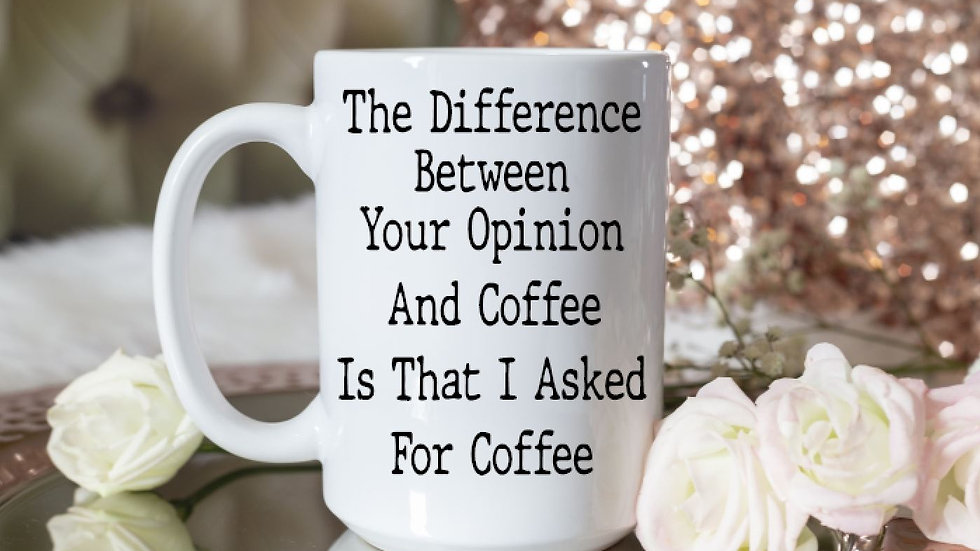 The difference between your opinion and coffee...