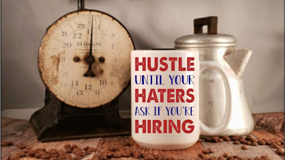 Hustle Until Your Haters Ask If You're Hiring