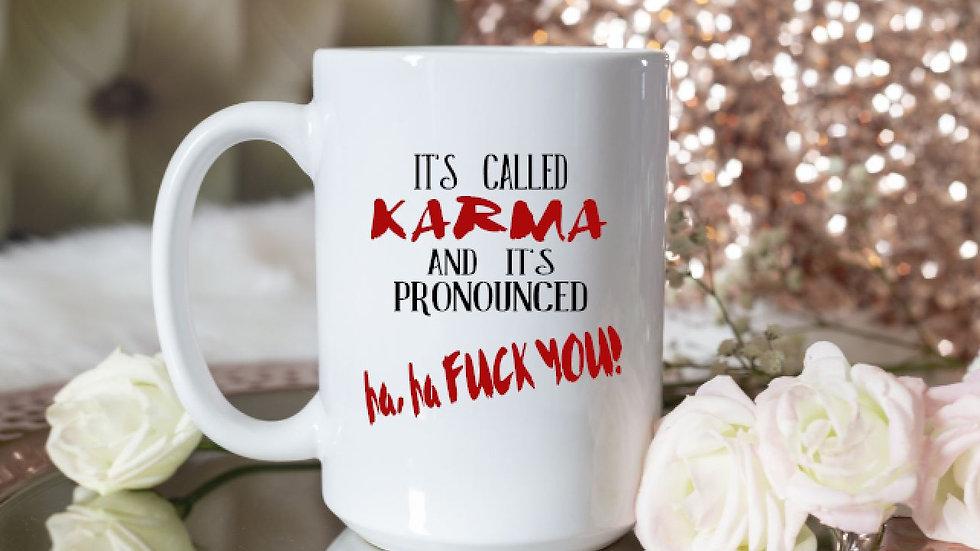 It's Called Karma And It's Pronounced Ha Ha Fuck You!