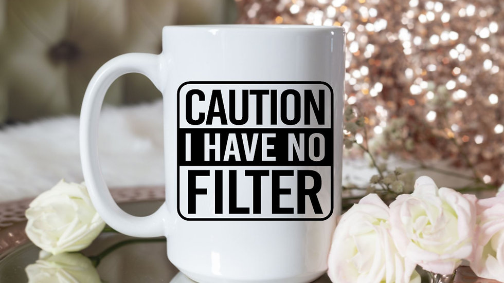 Caution I Have No Filter