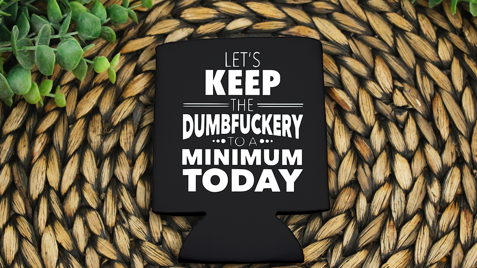 Koozie - Let's keep the dumbfuckery to a minimum today