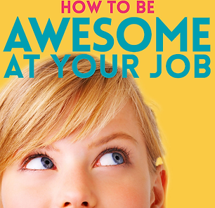 how to be awesome at your job.png