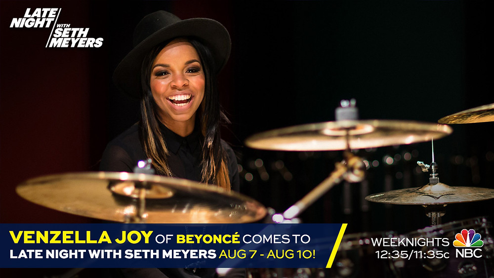 Venzella Joy, Drummer for Beyonce, Come To Late Night With Seth Meyers Aug 7 - Aug 10