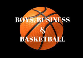 BOYS, BUSINESS & BASKETBALL