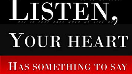 Listen To Your Heart, It Has Somthing To Say