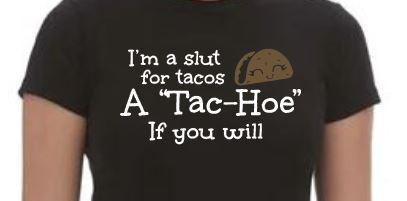 I'm a slut for tacos T-Shirt