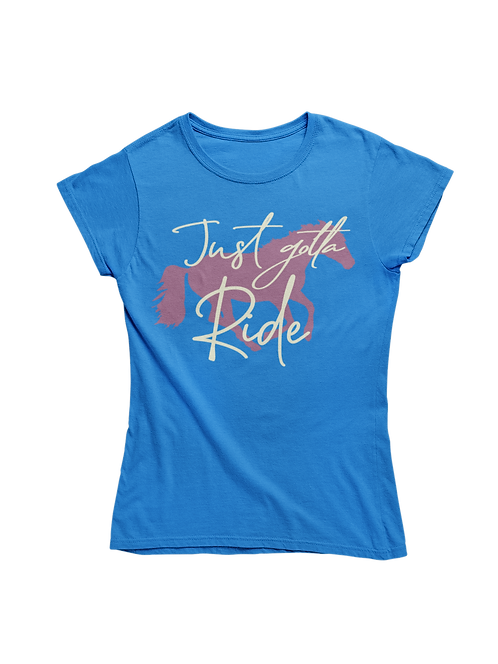 Just Gotta Ride T-Shirt