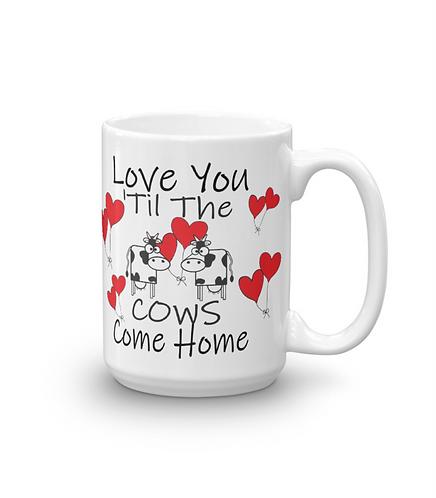 Love You Til The Cows Come Home Coffee Mug