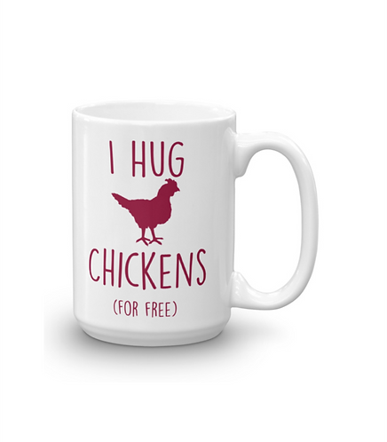 I Hug Chickens (for free) Coffee Mug