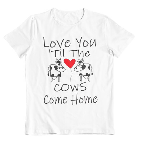 Love You Til The Cows Come Home T-Shirt