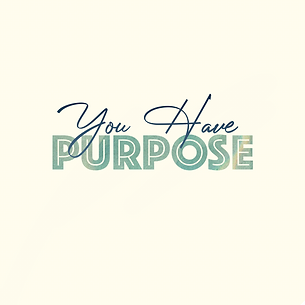 you have purpose.png