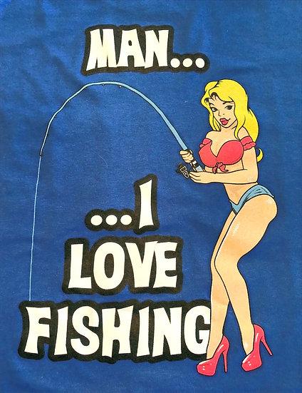 Man I Love Fishing Tee