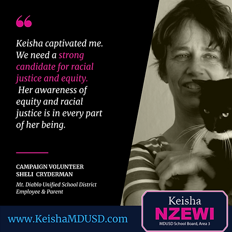 """Keisha captivated me. We need a strong candidate for racial justice and equity. Her awareness of equity and racial justice is in every part of her being."" - Sheli Cryderman"