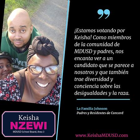 """""""¡Estamos votando por Keisha! Como miembros de MDUSD y padres, nos encanta ver a un candidato que se parece a nosotros y que también trae diversidad y conciencia sobre las desigualidades y la raza."""" - La Familia Johnson"""