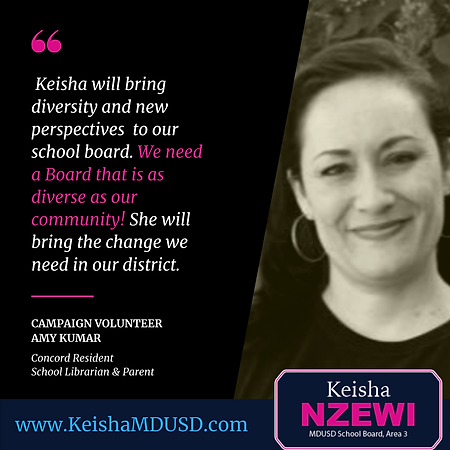 """Keisha will bring diversity and new perspectives to our school board. We need a Board that is as diverse as our community! She will bring the change we need in our district."" - Amy Kumar"