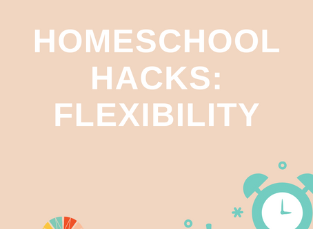 Homeschool Hack of the Day: Flexibility