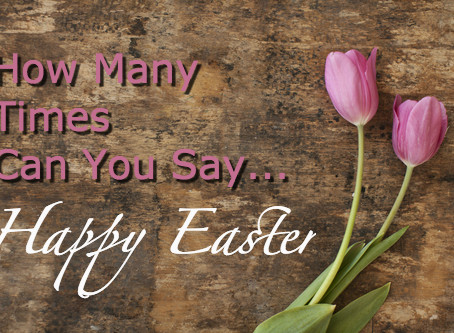 How Many Times Can You Say…Happy Easter