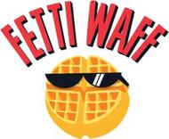 Fetti Waff