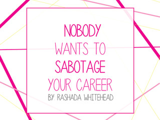 Nobody wants to sabotage your career