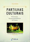 Partilhas Culturais - Processos, Responsabilidades e Frutos