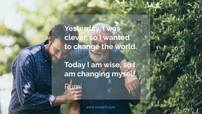 Yesterday, I was clever, so I wanted to change the world. Today I am wise, so I am changing myself.