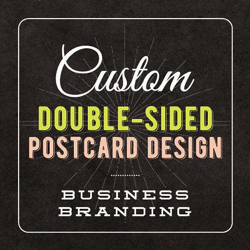 CUSTOM DOUBLE-SIDED POSTCARD or DESIGN