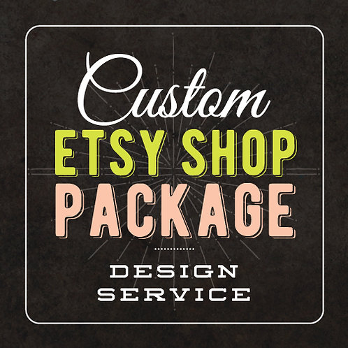 CUSTOM ETSY SHOP DESIGN PACKAGE